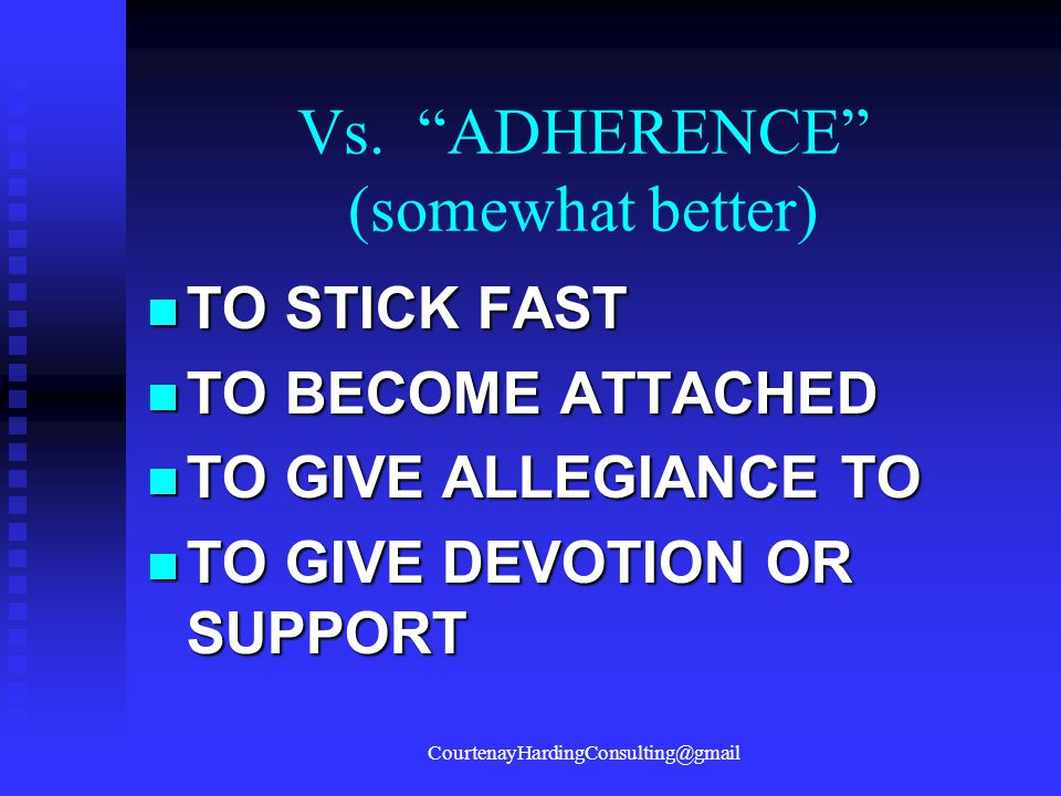 "Vs. ""ADHERENCE"" (somewhat better) TO STICK FAST TO STICK FAST TO BECOME ATTACHED TO BECOME ATTACHED TO GIVE ALLEGIANCE TO TO GIVE ALLEGIANCE TO TO GIV"