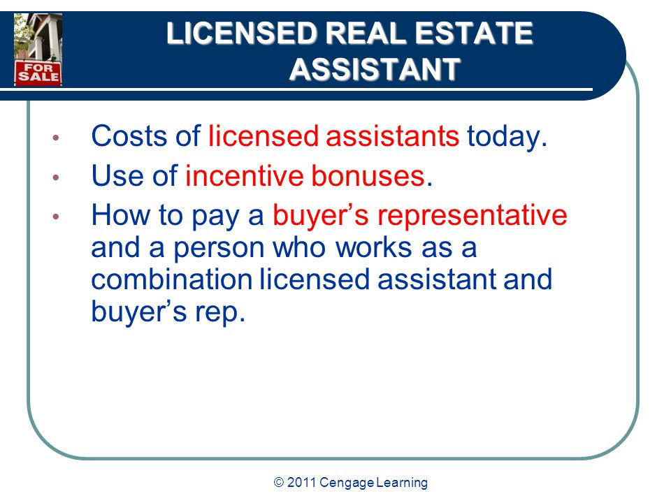 © 2011 Cengage Learning LICENSED REAL ESTATE ASSISTANT Costs of licensed assistants today.