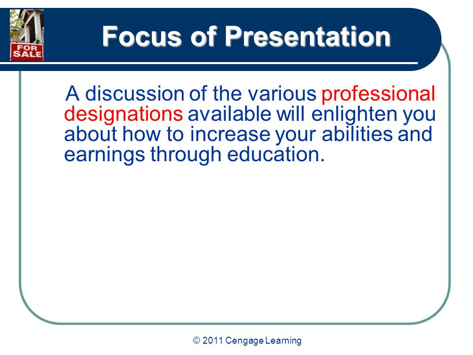 © 2011 Cengage Learning Focus of Presentation A discussion of the various professional designations available will enlighten you about how to increase