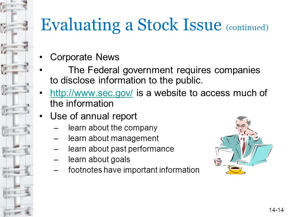Evaluating a Stock Issue (continued) Corporate News The Federal government requires companies to disclose information to the public.