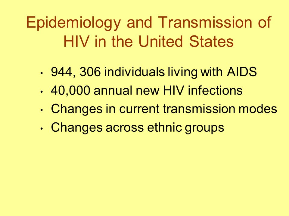 Epidemiology and Transmission of HIV in the United States 944, 306 individuals living with AIDS 40,000 annual new HIV infections Changes in current tr
