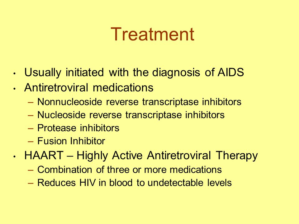Treatment Usually initiated with the diagnosis of AIDS Antiretroviral medications –Nonnucleoside reverse transcriptase inhibitors –Nucleoside reverse