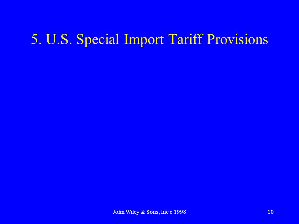 John Wiley & Sons, Inc c 199810 5. U.S. Special Import Tariff Provisions