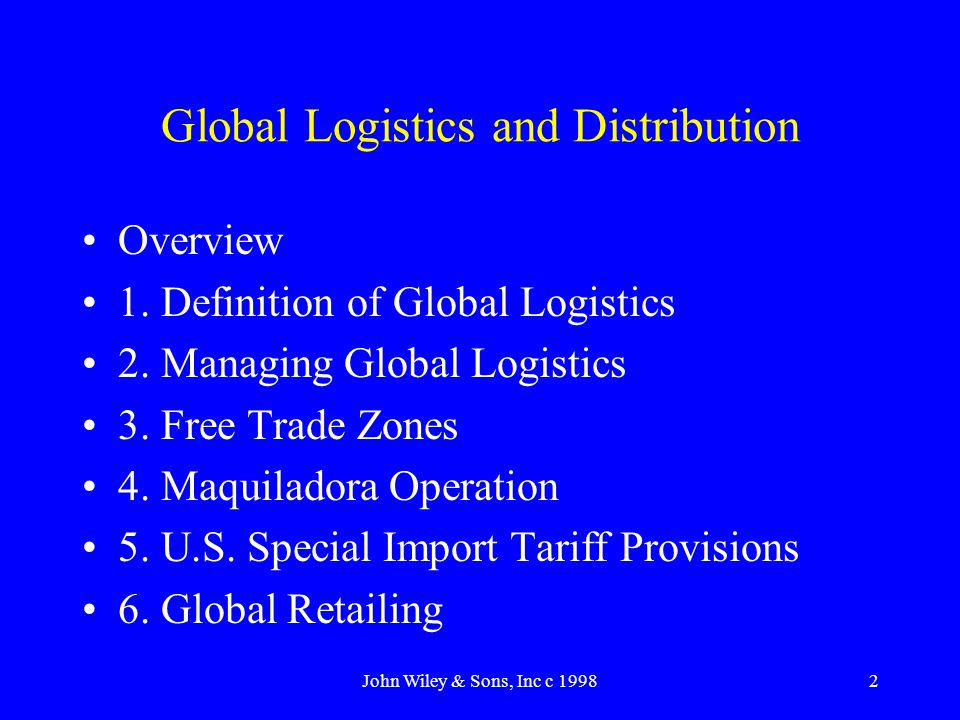 John Wiley & Sons, Inc c 19982 Global Logistics and Distribution Overview 1.