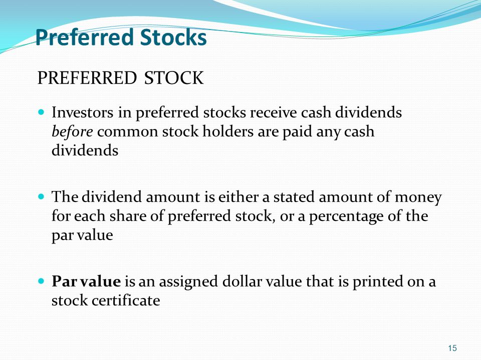 Preferred Stocks PREFERRED STOCK Investors in preferred stocks receive cash dividends before common stock holders are paid any cash dividends The divi