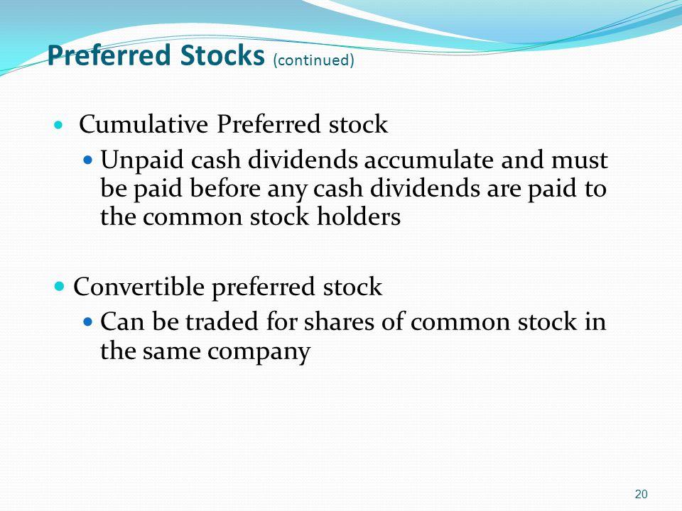 Preferred Stocks (continued) Cumulative Preferred stock Unpaid cash dividends accumulate and must be paid before any cash dividends are paid to the co
