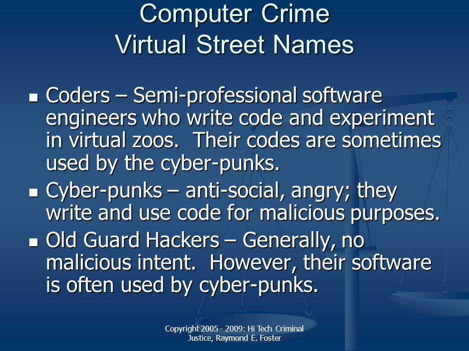 Copyright 2005 - 2009: Hi Tech Criminal Justice, Raymond E. Foster Computer Crime Virtual Street Names Coders – Semi-professional software engineers w
