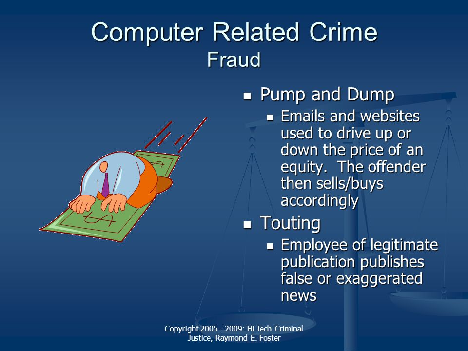 Copyright 2005 - 2009: Hi Tech Criminal Justice, Raymond E. Foster Computer Related Crime Fraud Pump and Dump Emails and websites used to drive up or