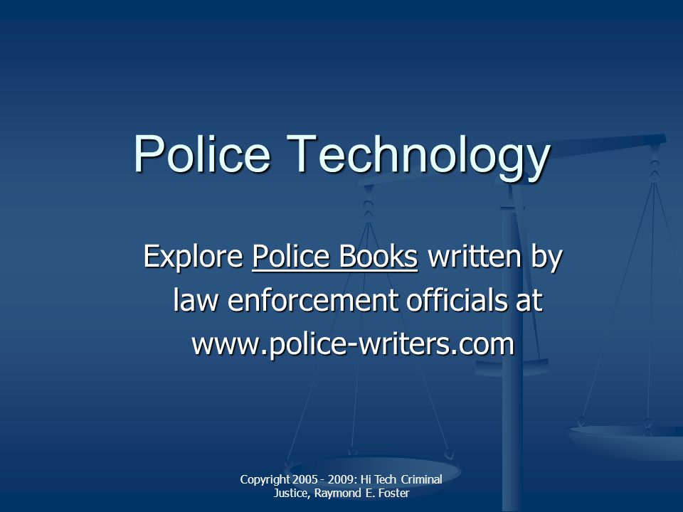 Copyright 2005 - 2009: Hi Tech Criminal Justice, Raymond E. Foster Police Technology Explore Police Books written by Police BooksPolice Books law enfo