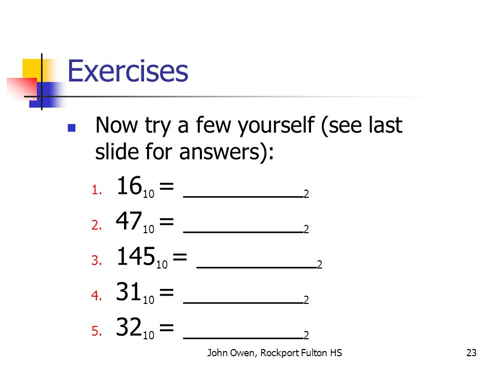 John Owen, Rockport Fulton HS23 Exercises Now try a few yourself (see last slide for answers): 1.