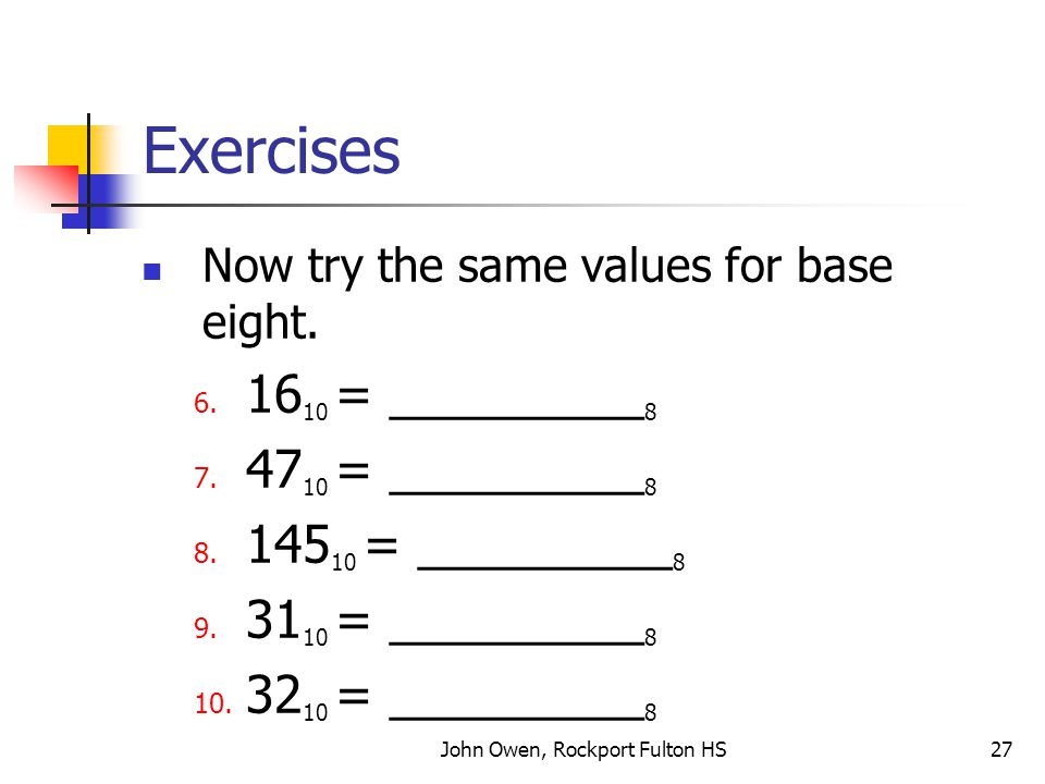 John Owen, Rockport Fulton HS27 Exercises Now try the same values for base eight.