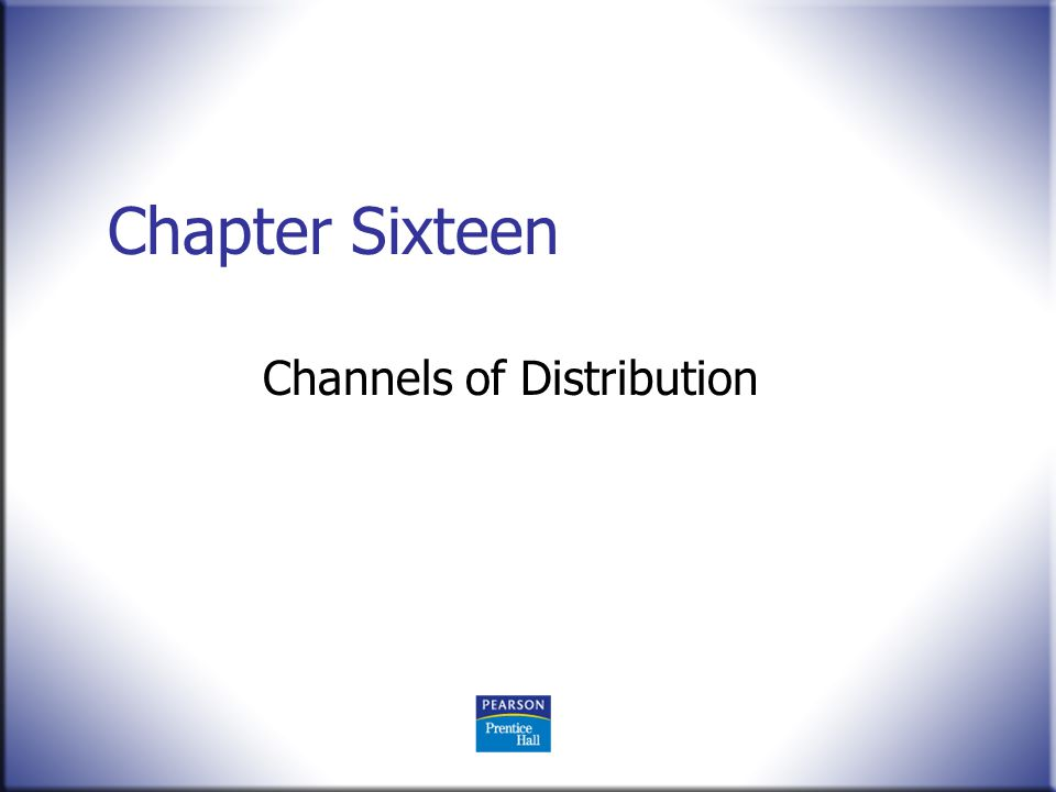Chapter Sixteen Channels of Distribution