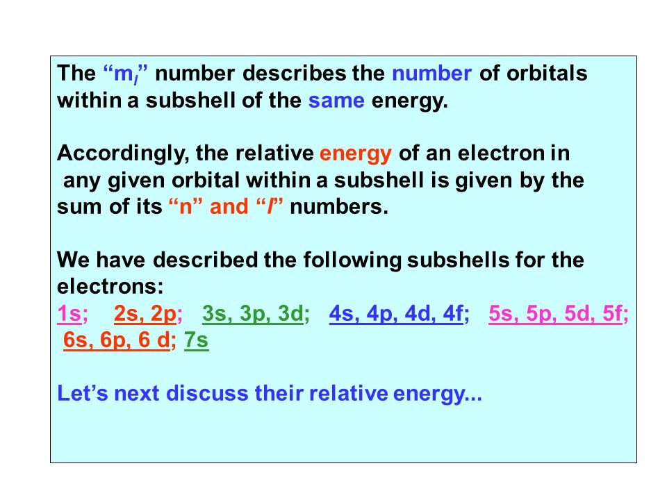 """The """"m l """" number describes the number of orbitals within a subshell of the same energy. Accordingly, the relative energy of an electron in any given"""