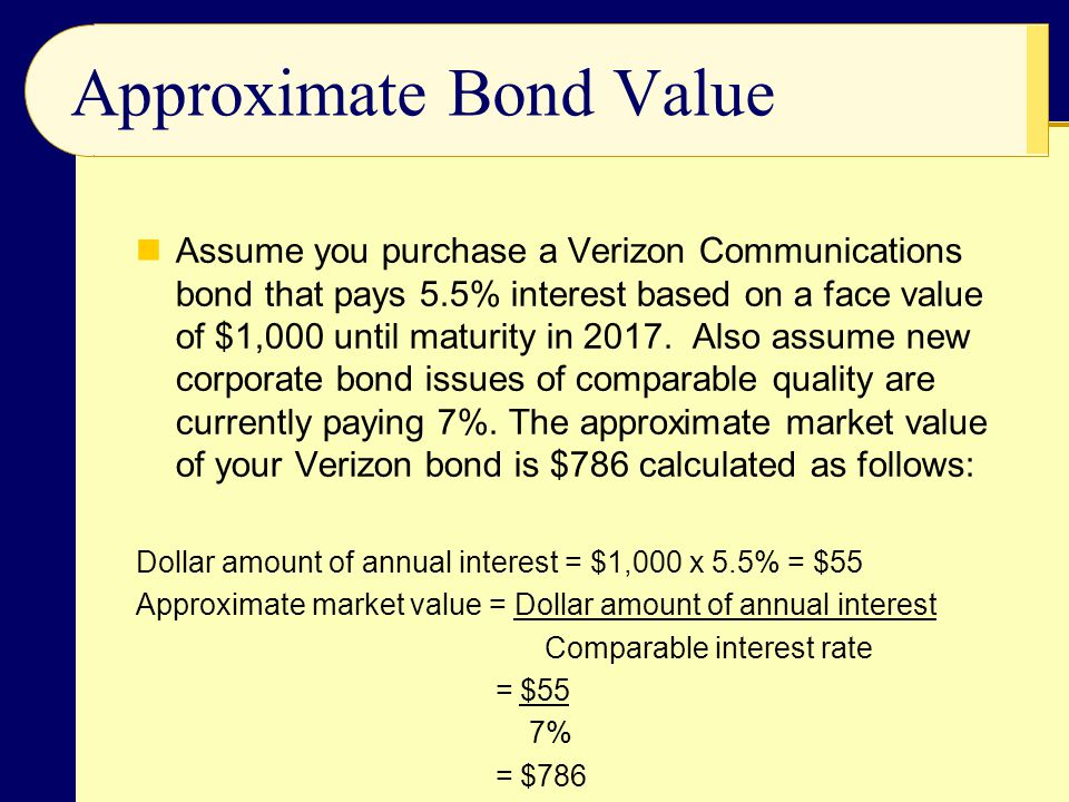 Approximate Bond Value Assume you purchase a Verizon Communications bond that pays 5.5% interest based on a face value of $1,000 until maturity in 2017.