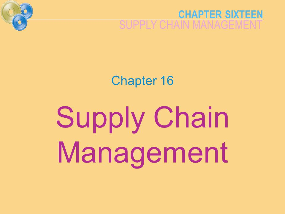 CHAPTER SIXTEEN SUPPLY CHAIN MANAGEMENT MTSU Management 36216-2 Supplier Operations Supply Chain Management Management of the network of suppliers, warehouses, operations, and retail outlets Warehouse Retail Outlet Warehouse