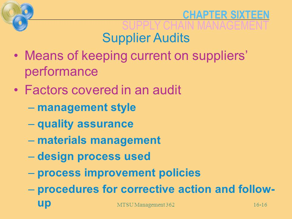 CHAPTER SIXTEEN SUPPLY CHAIN MANAGEMENT MTSU Management 36216-16 Supplier Audits Means of keeping current on suppliers' performance Factors covered in