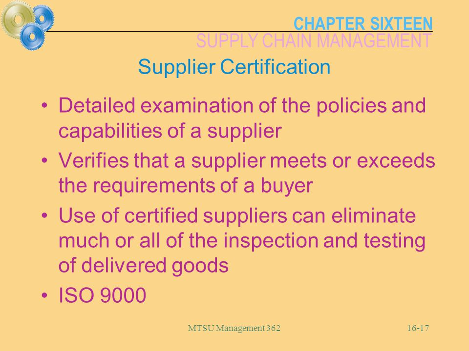 CHAPTER SIXTEEN SUPPLY CHAIN MANAGEMENT MTSU Management 36216-17 Supplier Certification Detailed examination of the policies and capabilities of a sup