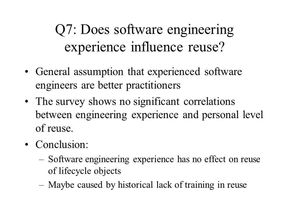 Q7: Does software engineering experience influence reuse.