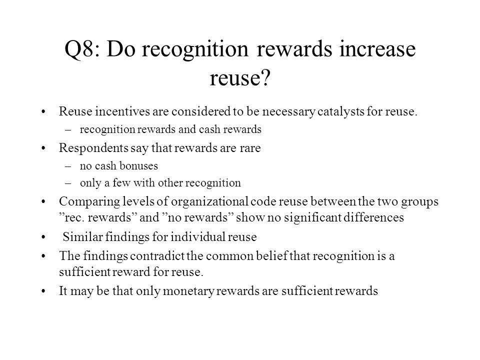 Q8: Do recognition rewards increase reuse.