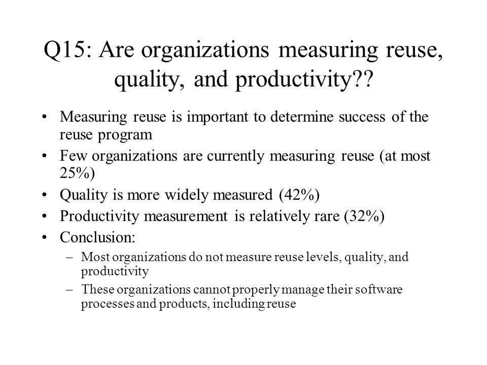 Q15: Are organizations measuring reuse, quality, and productivity .