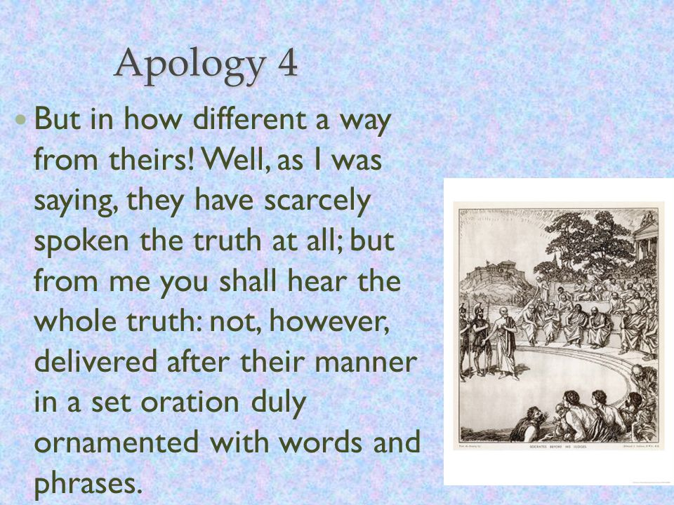 Apology 4 But in how different a way from theirs.