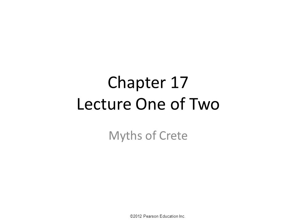 Chapter 17 Lecture One of Two Myths of Crete ©2012 Pearson Education Inc.