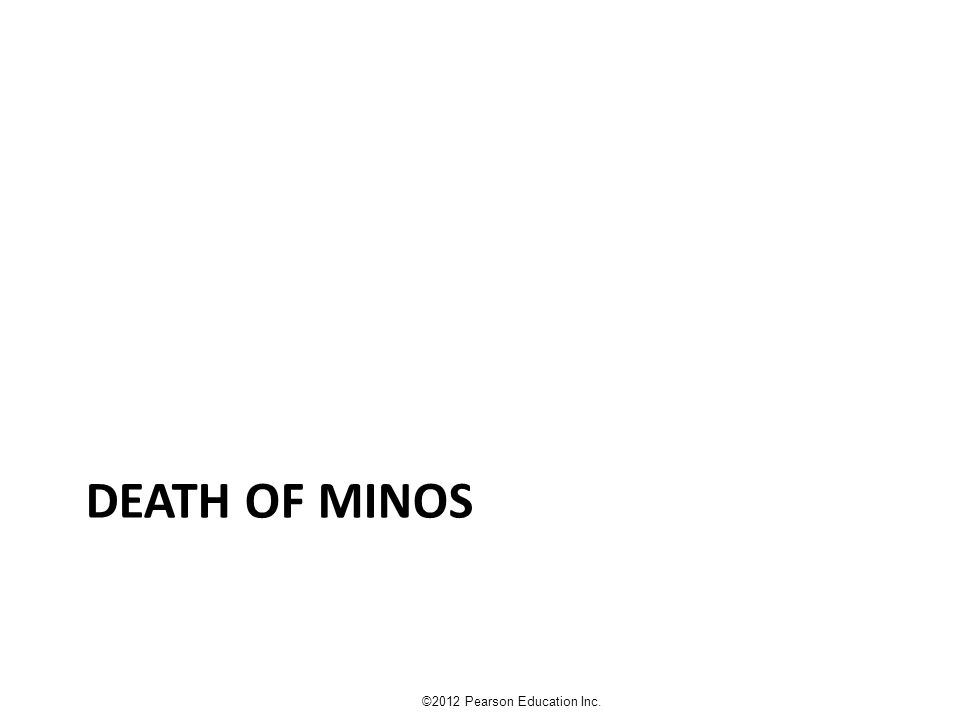 DEATH OF MINOS ©2012 Pearson Education Inc.
