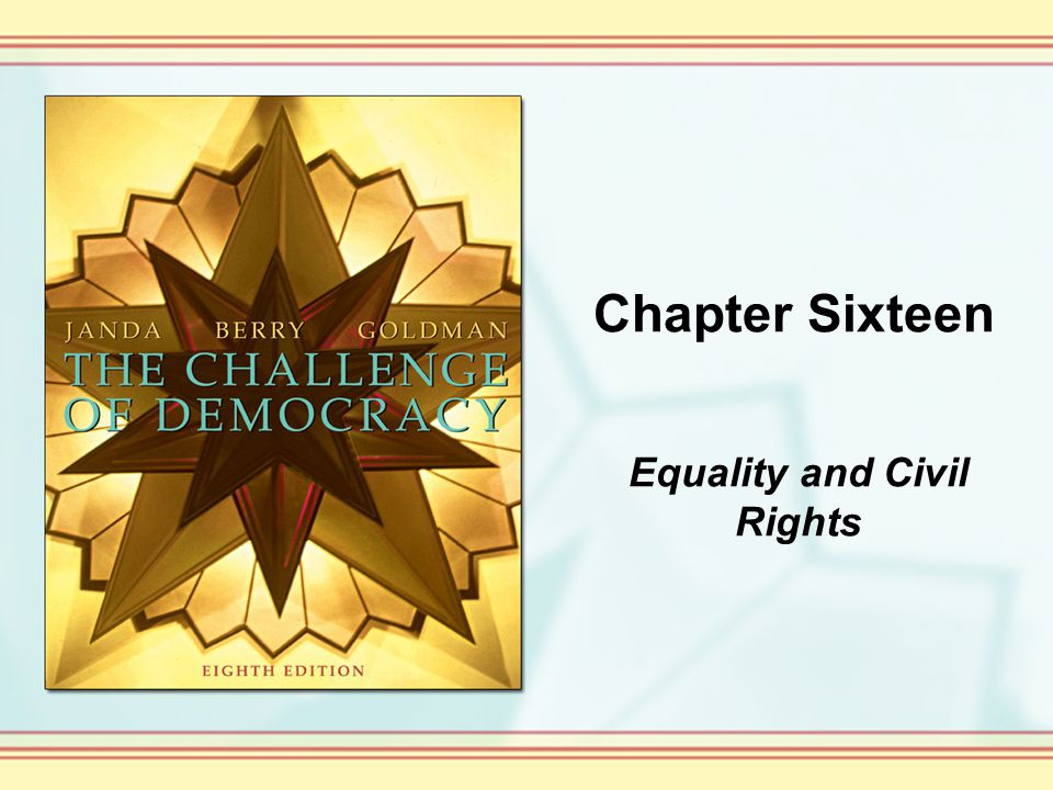 Chapter Sixteen Equality and Civil Rights