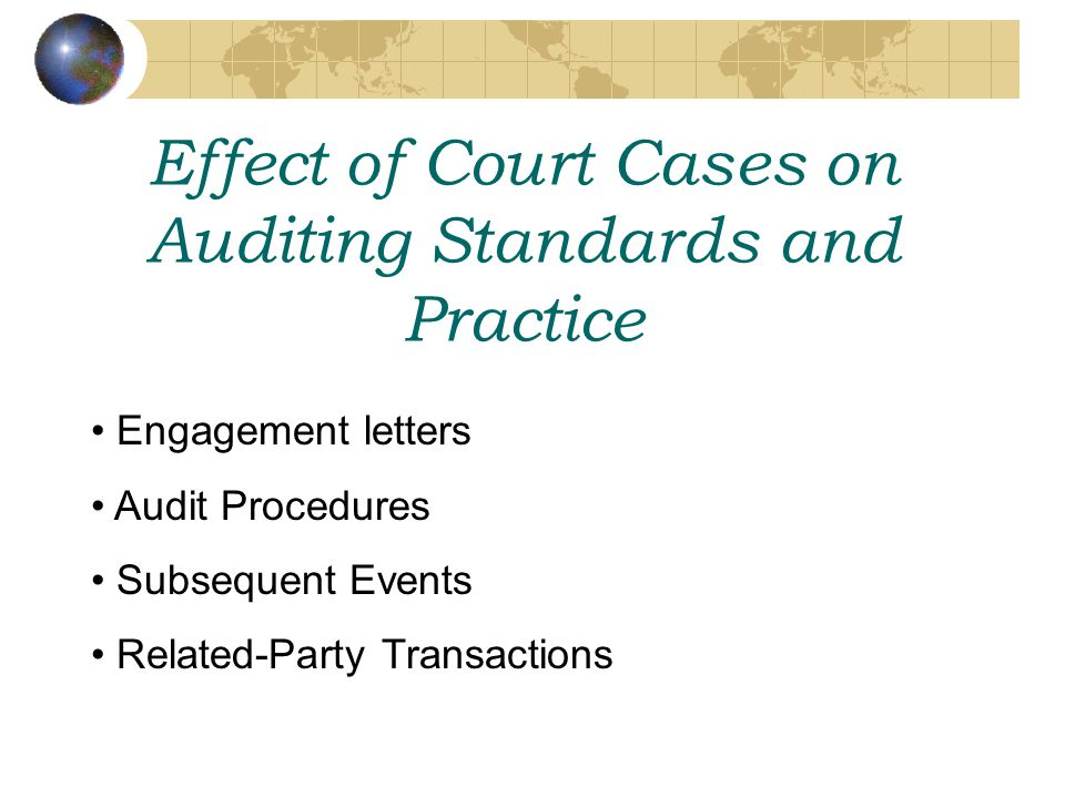 Effect of Court Cases on Auditing Standards and Practice Engagement letters Audit Procedures Subsequent Events Related-Party Transactions