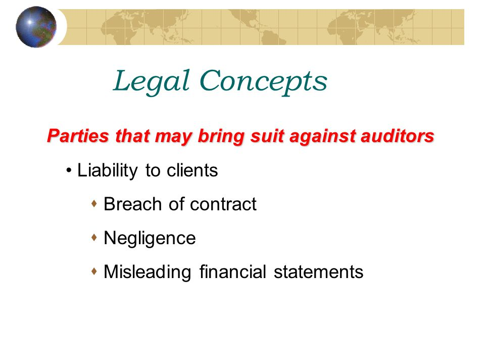 Legal Concepts Parties that may bring suit against auditors Liability to clients  Breach of contract  Negligence  Misleading financial statements