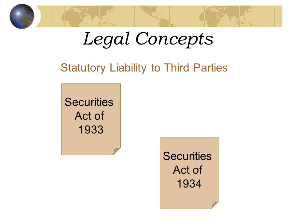 Legal Concepts Statutory Liability to Third Parties Securities Act of 1933 Securities Act of 1934