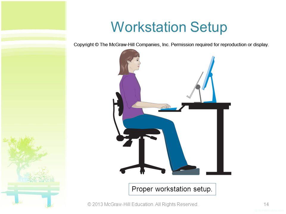 Workstation Setup © 2013 McGraw-Hill Education. All Rights Reserved.14 Proper workstation setup.