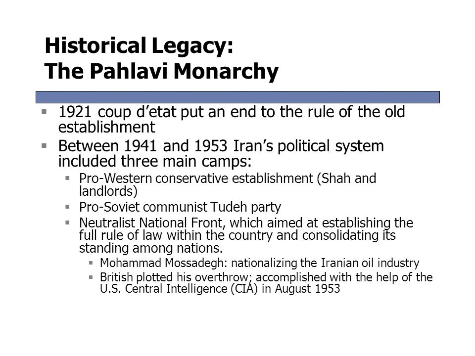 Historical Legacy: The Pahlavi Monarchy  In a 1907 secret agreement Britain and Russia divided Iran into two spheres of influence.  During WWI, bell