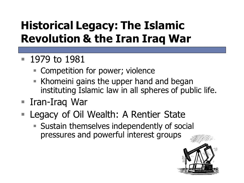 Historical Legacy: The Islamic Revolution & the Iran Iraq War  1977 Jimmy Carter – president of the U.S.  Focus on human rights  Shah had terminal