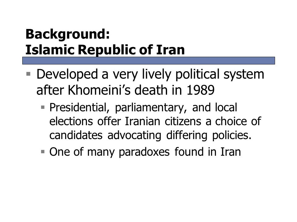 Background: Islamic Republic of Iran  Established in 1979  A few months after a popular revolution uniting poor and middle-class, religious and secu