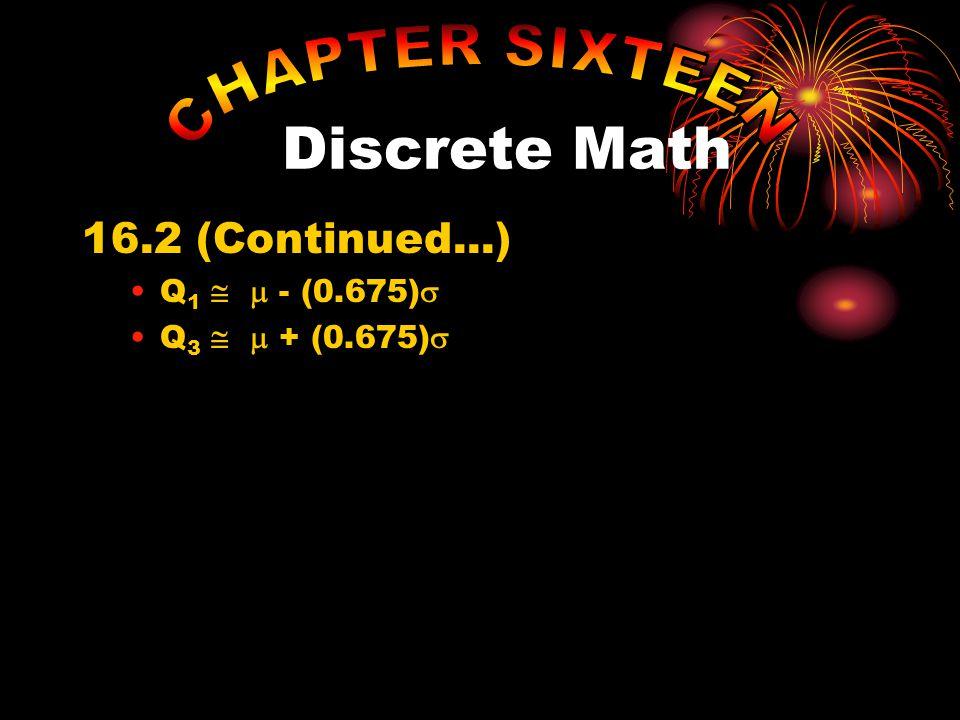 16.2 (Continued...) Q 1   - (0.675)  Q 3   + (0.675)  Discrete Math