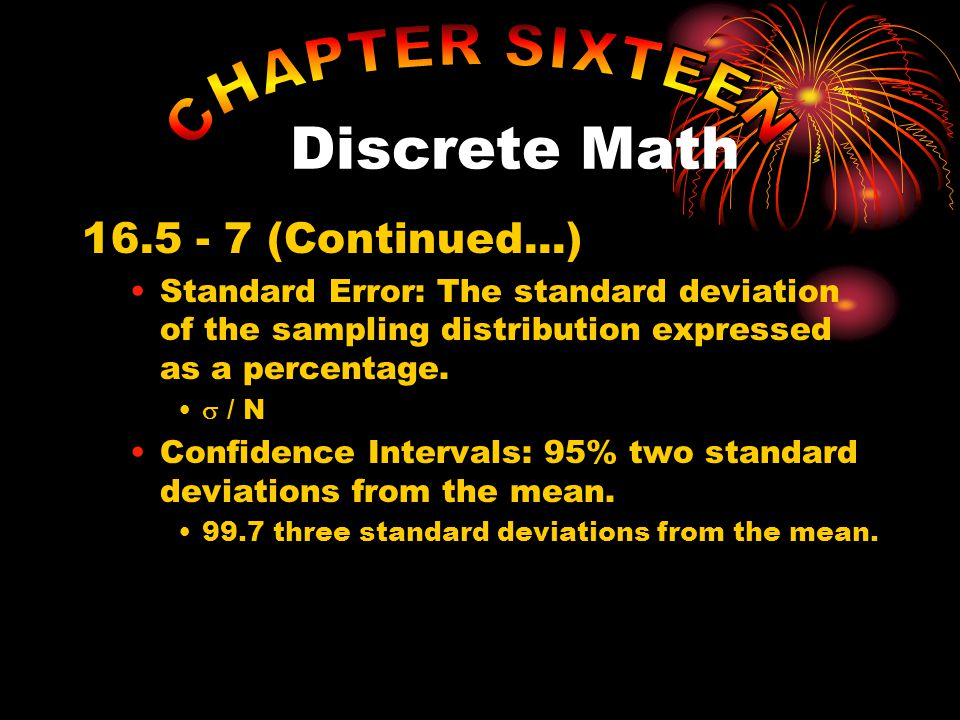 16.5 - 7 (Continued...) Standard Error: The standard deviation of the sampling distribution expressed as a percentage.