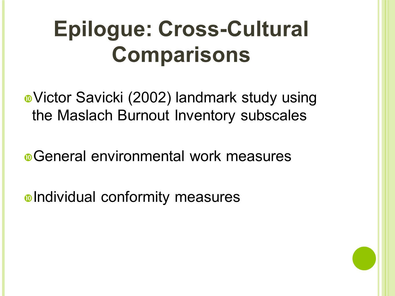 Epilogue: Cross-Cultural Comparisons  Victor Savicki (2002) landmark study using the Maslach Burnout Inventory subscales  General environmental work