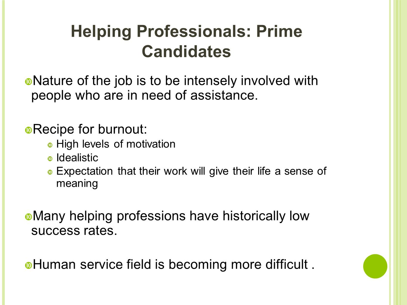 Helping Professionals: Prime Candidates  Nature of the job is to be intensely involved with people who are in need of assistance.  Recipe for burnou