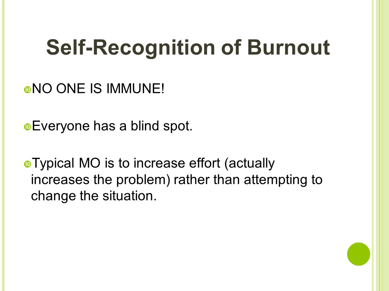 Self-Recognition of Burnout  NO ONE IS IMMUNE!  Everyone has a blind spot.  Typical MO is to increase effort (actually increases the problem) rathe
