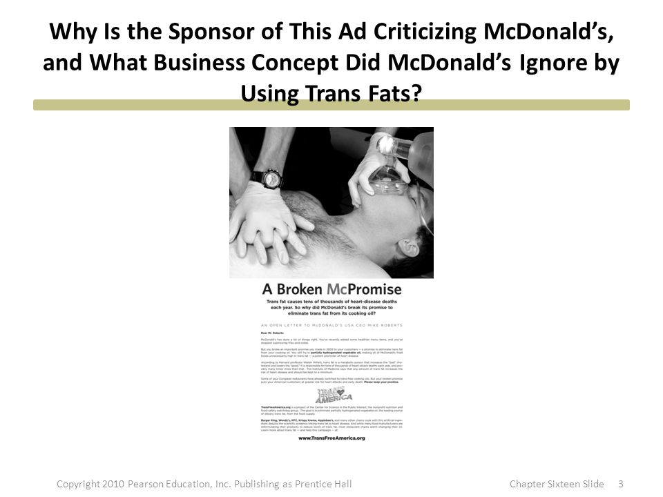 Why Is the Sponsor of This Ad Criticizing McDonald's, and What Business Concept Did McDonald's Ignore by Using Trans Fats? 3Copyright 2010 Pearson Edu