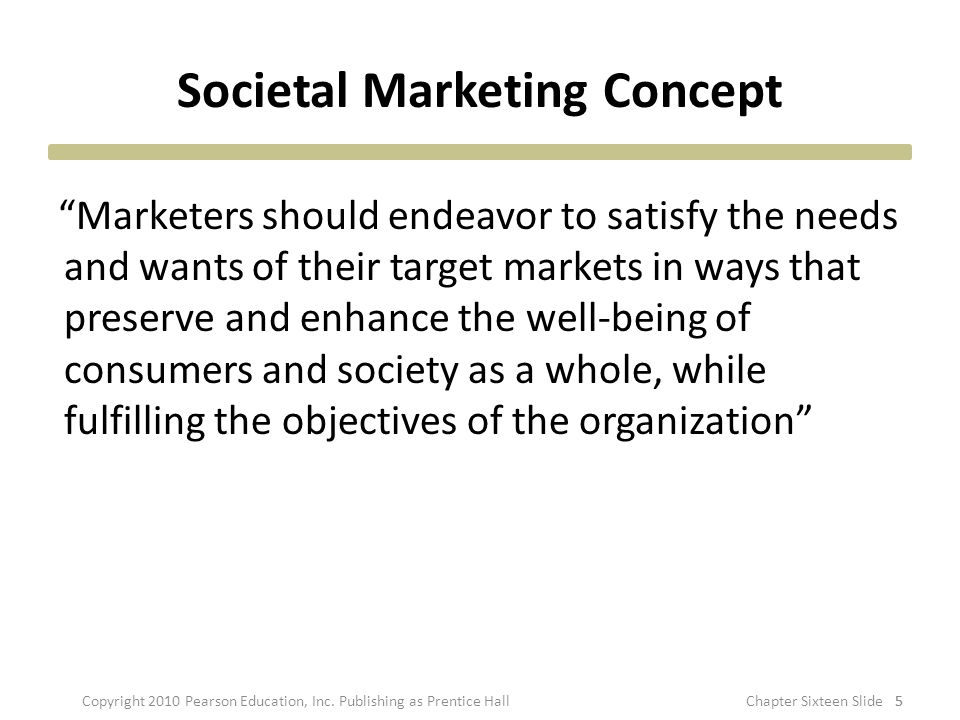"""Societal Marketing Concept """"Marketers should endeavor to satisfy the needs and wants of their target markets in ways that preserve and enhance the wel"""