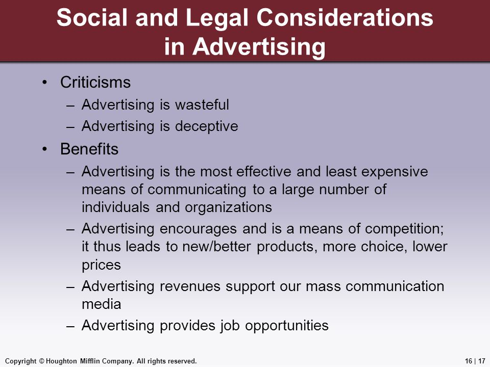 Copyright © Houghton Mifflin Company. All rights reserved.16   17 Social and Legal Considerations in Advertising Criticisms –Advertising is wasteful –