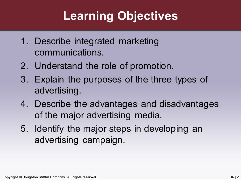Copyright © Houghton Mifflin Company. All rights reserved.16   2 Learning Objectives 1.Describe integrated marketing communications. 2.Understand the
