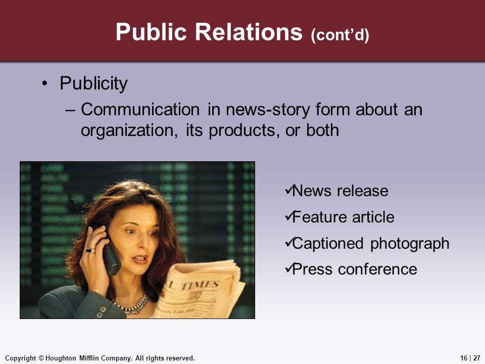 Copyright © Houghton Mifflin Company. All rights reserved.16   27 Public Relations (cont'd) Publicity –Communication in news-story form about an organ