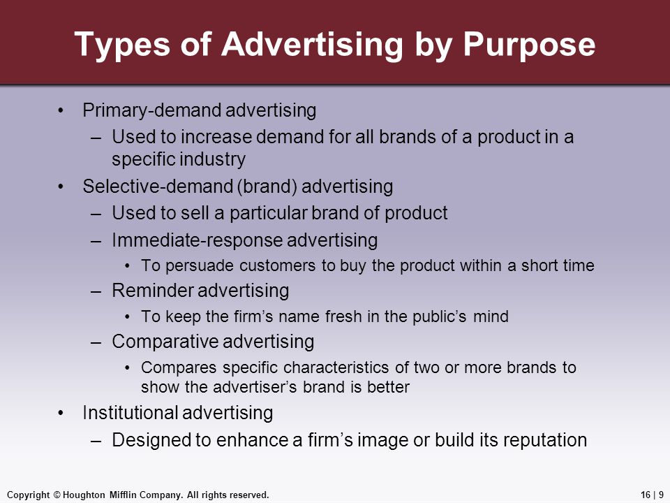 Copyright © Houghton Mifflin Company. All rights reserved.16   9 Types of Advertising by Purpose Primary-demand advertising –Used to increase demand f
