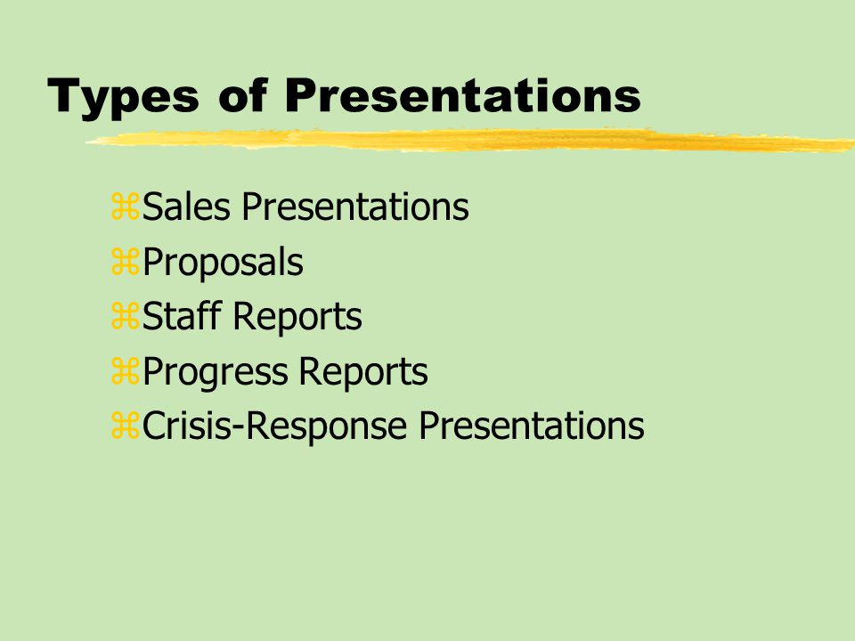 Types of Presentations zSales Presentations zProposals zStaff Reports zProgress Reports zCrisis-Response Presentations
