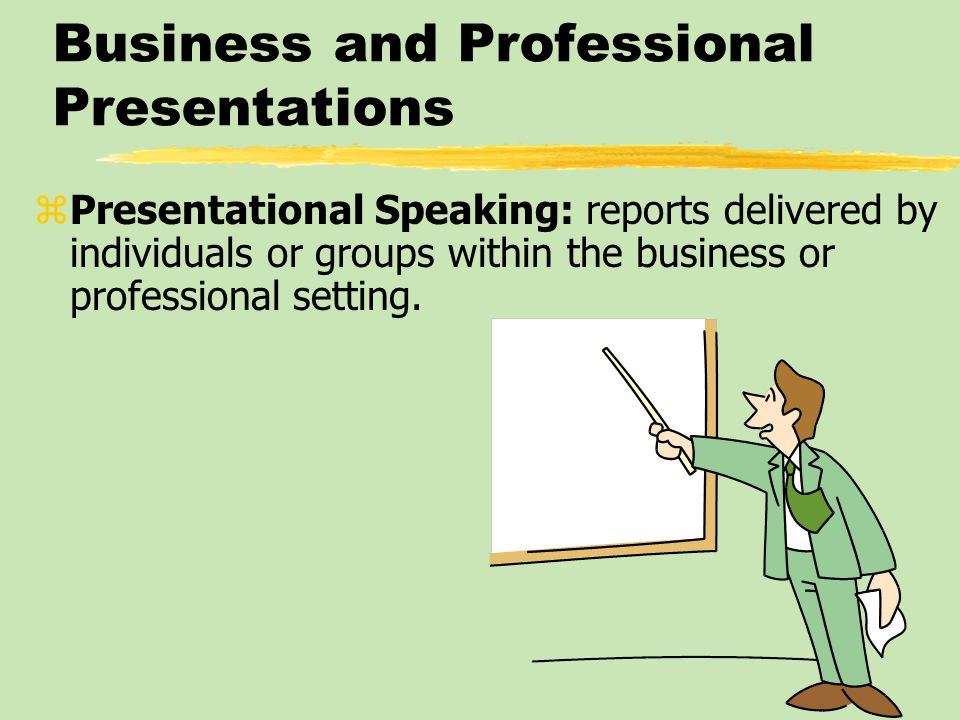 Business and Professional Presentations zPresentational Speaking: reports delivered by individuals or groups within the business or professional setti