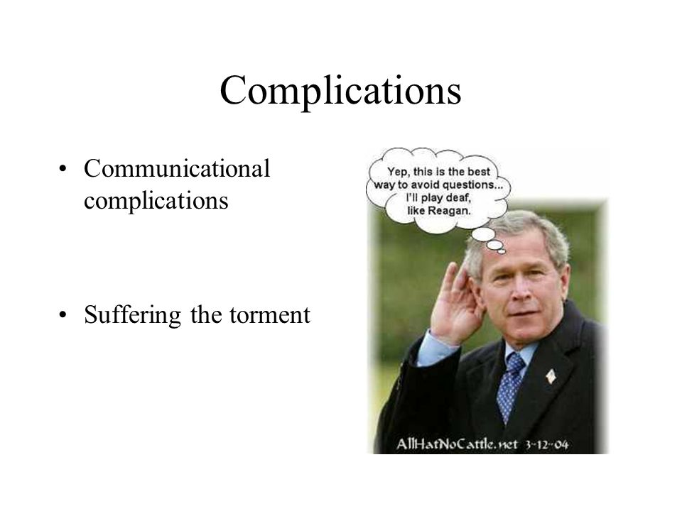 Complications Communicational complications Suffering the torment