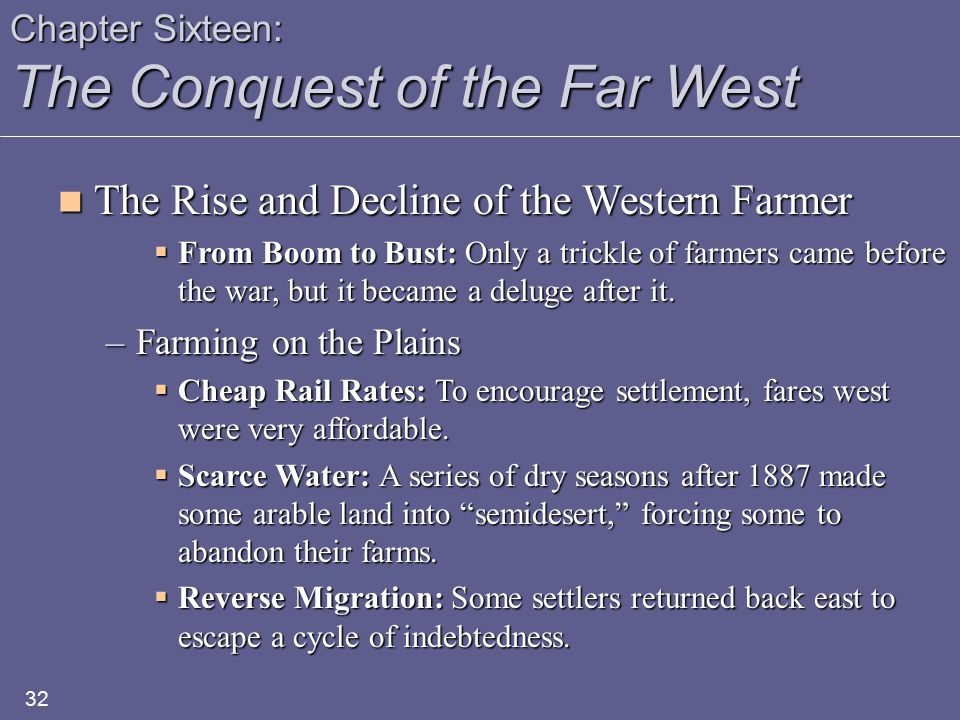 Chapter Sixteen: The Conquest of the Far West The Rise and Decline of the Western Farmer The Rise and Decline of the Western Farmer  From Boom to Bust: Only a trickle of farmers came before the war, but it became a deluge after it.